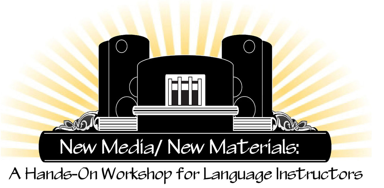 New Media/ New Materials:  A Hands-On Workshop for Language Instructors