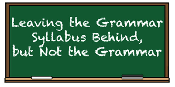 Leaving the Grammar Syllabus Behind, but Not the Grammar