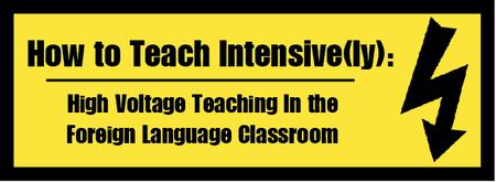 How to Teach Intensive(ly): High Voltage Teaching in the Foreign Language Classroom