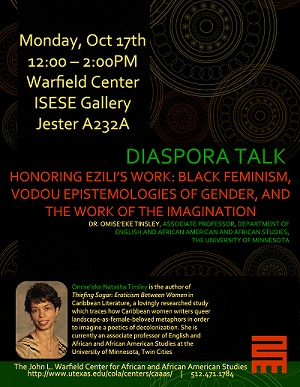 Diaspora Talks Series - 'Honoring Ezili's Work : Black Feminism, Vodou Epistemologies of Gender, and the Work of the Imagination' with Dr. Omise'eke Tinsley, Associate Professor, Department of English and African American and African Studies, The University of Minnesota