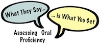What They Say...is What You Get:  Assessing Oral Proficiency