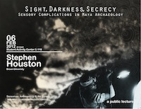 Stephen Houston: Sight, Darkness, Secrecy