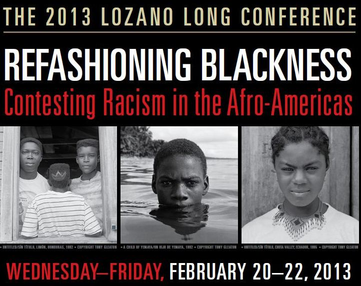 Lozano Long Conference, 2013: Refashioning Blackness: Contesting Racism in the Afro-Americas