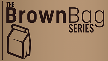 The Brown Bag Series Presents