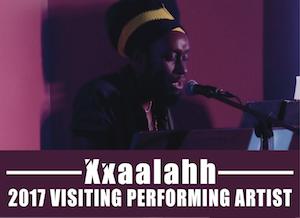 2017 Visiting Performing Artist: Xxaalahh Apr. 28-30, 2017