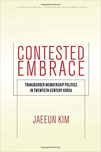 Contested Embrace: Transborder Membership Politics in Twentieth-Century Korea