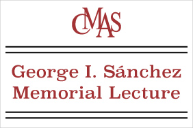 Spring 2018 George I. Sánchez Memorial Lectures in the Social Sciences and Education