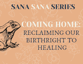 Coming Home: Reclaiming Our Birthright to Healing