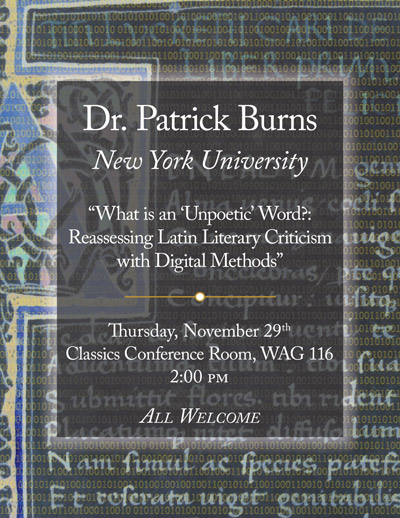 "Patrick Burns, New York University: ""What is an 'Unpoetic' Word?: Reassessing Latin Literary Criticism with Digital Methods"""