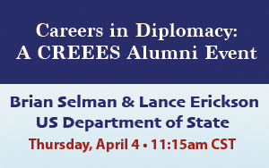 Careers in Diplomacy: CREEES Alumni Event with Brian Selman & Lance Erickson of the US State Department