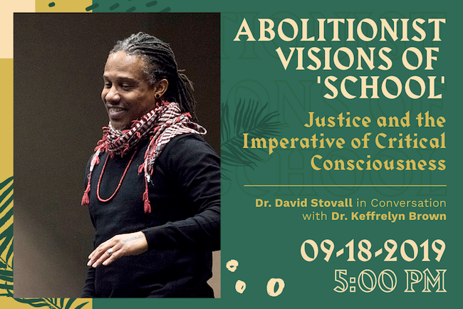 Critical Conversations: Dr. David Stovall Abolitionist Visions of 'School':  Justice and the Imperative of Critical Consciousness