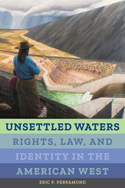 "Colloquium: Dr. Eric Perramond, ""Unsettled Waters: Rights, Law, and Identity in the American West"""