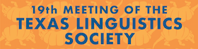 19th Meeting of the Texas Linguistics Society