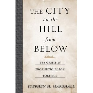 Professor Stephen Marshall publishes 'The City on the Hill from Below: The Crisis of Prophetic Black Politics'