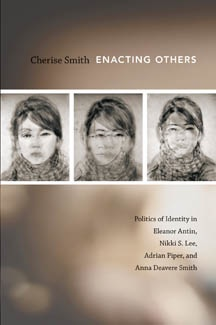 Professor Cherise Smith Publishes 'Enacting Others: Politics of Identity in Eleanor Antin, Nikki S. Lee, Adrian Piper, and Anna Deavere Smith'