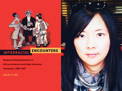 Assistant Professor Julia H. Lee publishes 'Interracial Encounters: Reciprocal Representations in African and Asian American Literatures, 1896-1937'