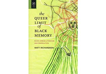 "Professor Matt Richardson publishes ""The Queer Limit of Black Memory: Black Lesbian Literature and Irresolution"""