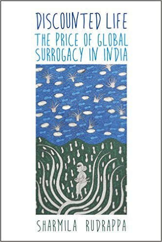 Dr. Sharmila Rudrappa's book: Discounted Life: The Price of Global Surrogacy in India