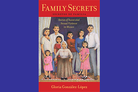 Family Secrets: Stories of Incest and Sexual Violence in Mexico (NYU Press, 2015)