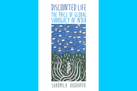 Discounted Life: The Price of Global Surrogacy in India (NYU Press, 2015)