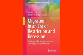 Migration in an Era of Restriction and Recession: Sending and Receiving Nations in a Changing Global Environment (Springer, 2016)