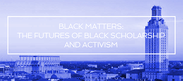 Black Matters: The Futures of Black Scholarship and Activisim