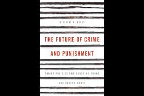 The Future of Crime and Punishment: Smart Policies for Reducing Crime and Saving Money (Rowman & Littlefield, 2016)