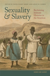 Dr. Daina Berry's co-edited Sexuality and Slavery: Reclaiming Intimate Histories in the Americas published by University of Georgia Press