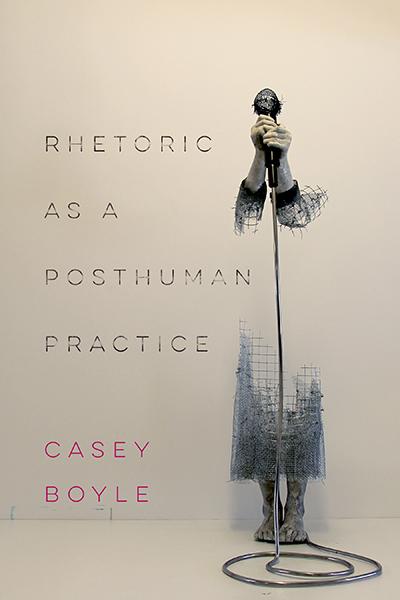 Rhetoric as a Posthuman Practice cover