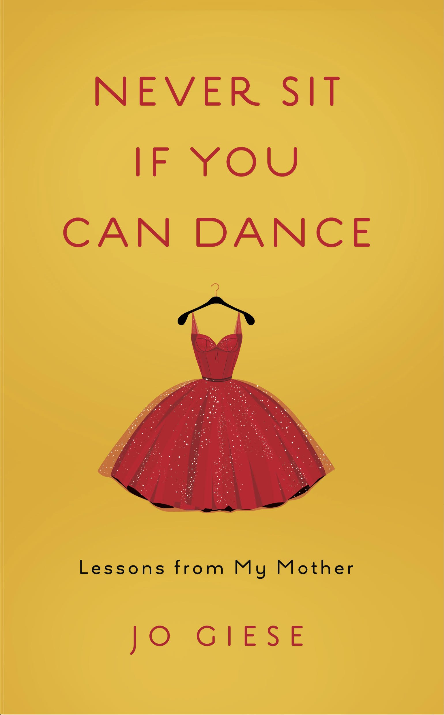 Never Sit If You Can Dance: Lessons from My Mother