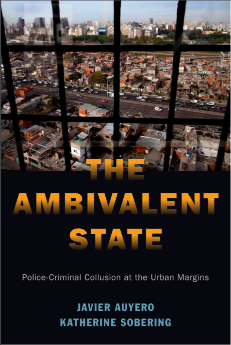 The Ambivalent State by Javier Auyero and Katherine Sobering