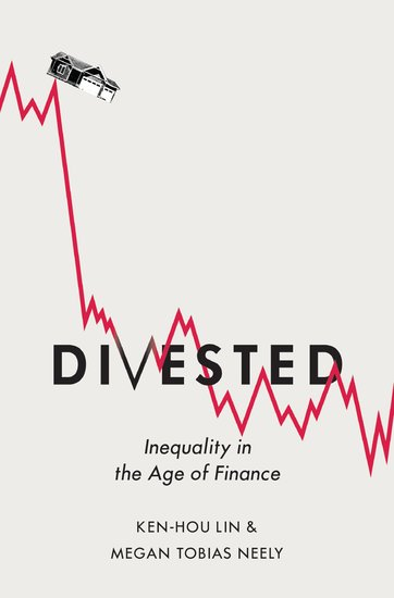 Divested: Inequality in the Age of Finance, by Ken-Hou Lin and Megan Tobias Neely